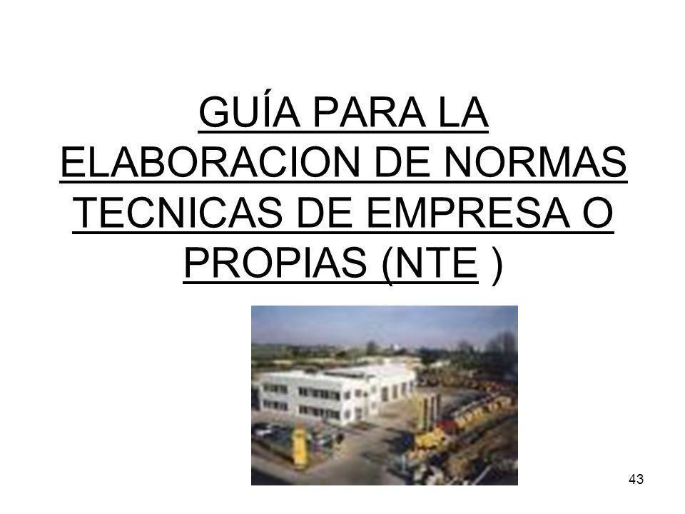 GUÍA PARA LA ELABORACION DE NORMAS TECNICAS DE EMPRESA O PROPIAS (NTE )