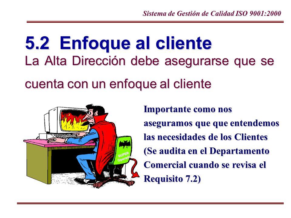 5.2 Enfoque al cliente La Alta Dirección debe asegurarse que se cuenta con un enfoque al cliente.