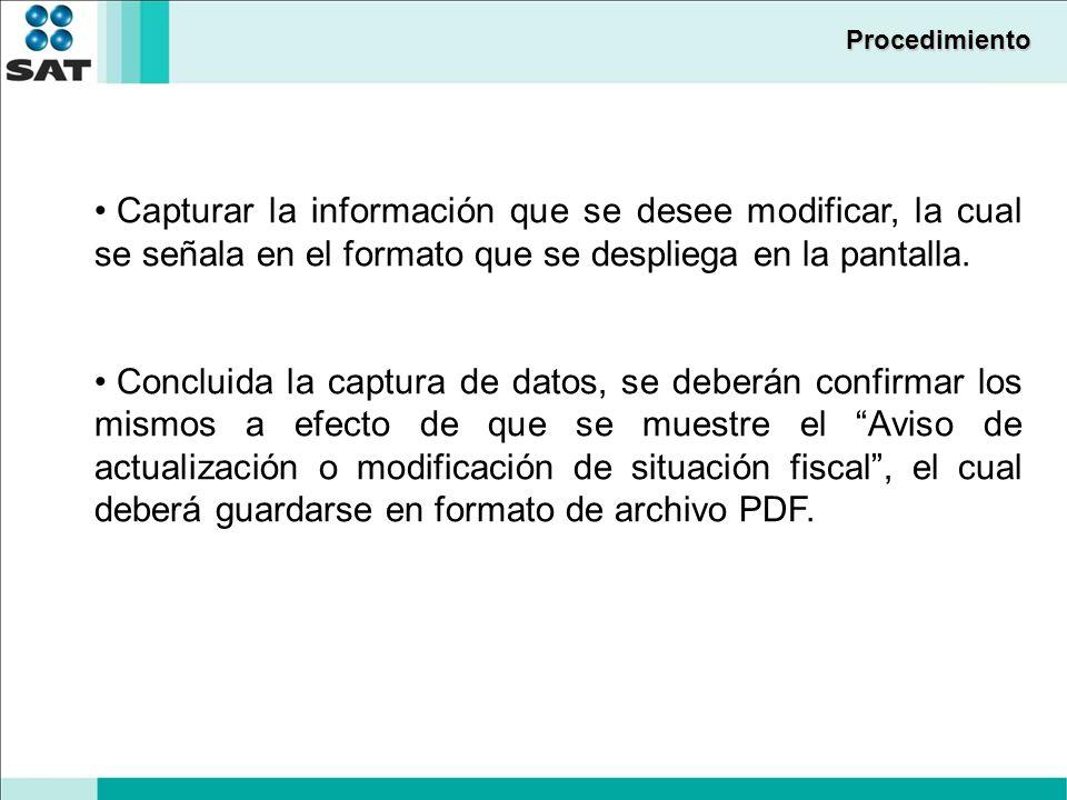 Procedimiento Capturar la información que se desee modificar, la cual se señala en el formato que se despliega en la pantalla.
