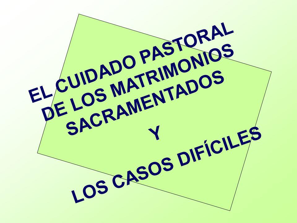 EL CUIDADO PASTORAL DE LOS MATRIMONIOS SACRAMENTADOS