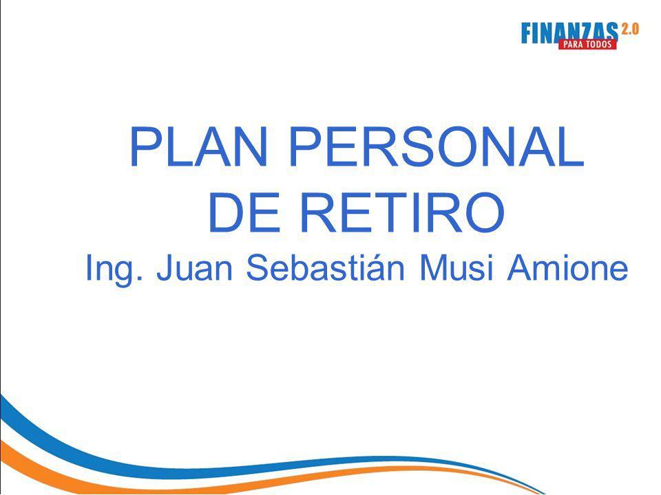 PLAN PERSONAL DE RETIRO Ing. Juan Sebastián Musi Amione