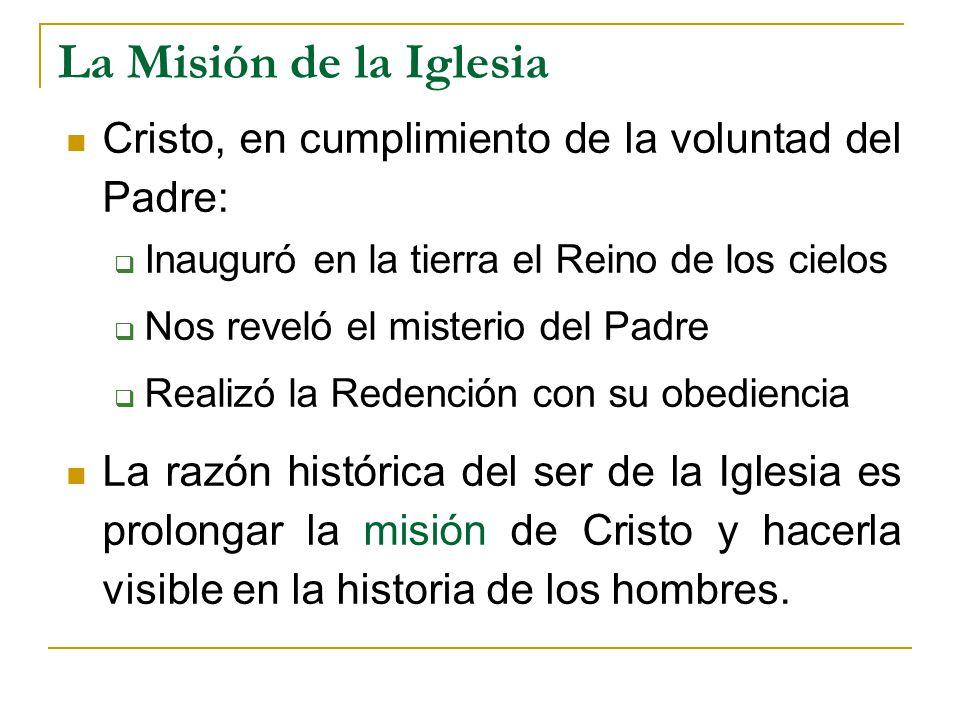 La Misión de la Iglesia Cristo, en cumplimiento de la voluntad del Padre: Inauguró en la tierra el Reino de los cielos.
