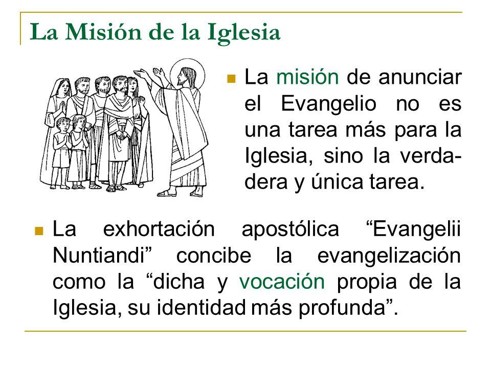 La Misión de la Iglesia La misión de anunciar el Evangelio no es una tarea más para la Iglesia, sino la verda-dera y única tarea.