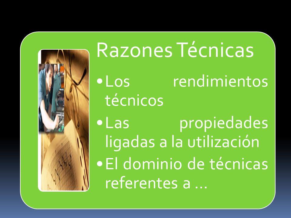 Razones Técnicas Los rendimientos técnicos. Las propiedades ligadas a la utilización.