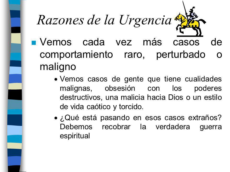 Razones de la Urgencia Vemos cada vez más casos de comportamiento raro, perturbado o maligno.