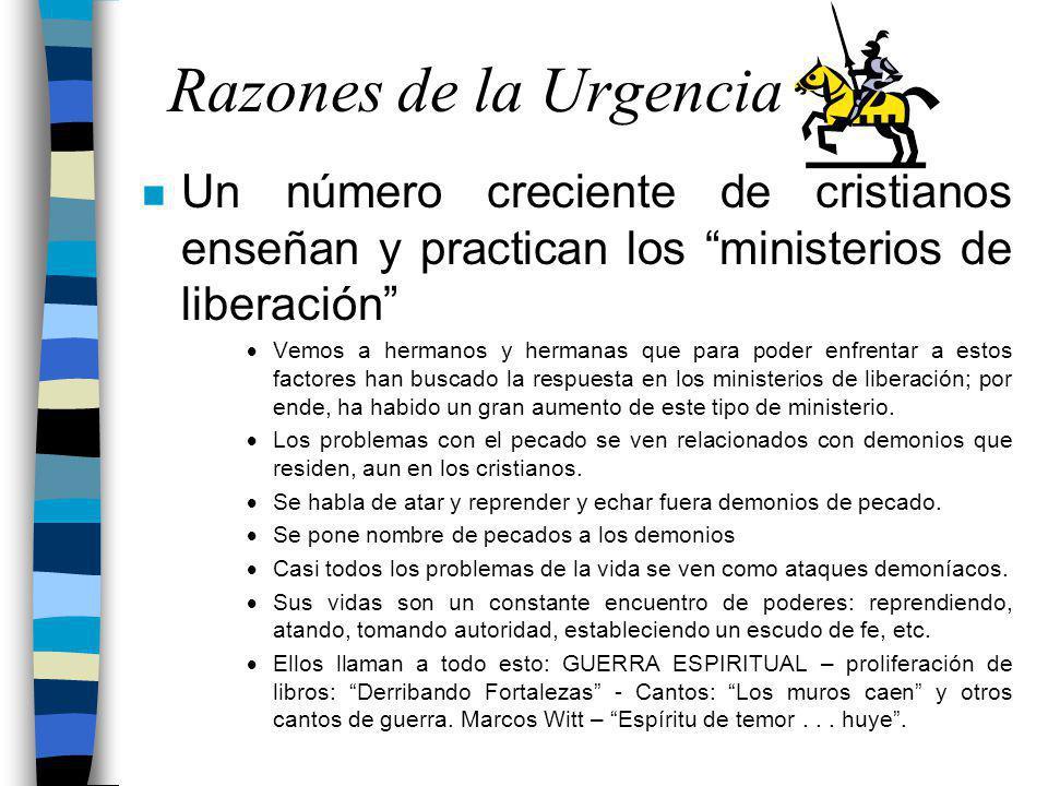 Razones de la Urgencia Un número creciente de cristianos enseñan y practican los ministerios de liberación