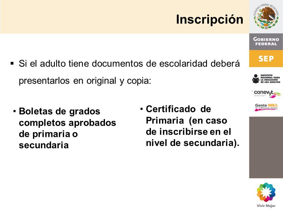 Inscripción Si el adulto tiene documentos de escolaridad deberá presentarlos en original y copia: