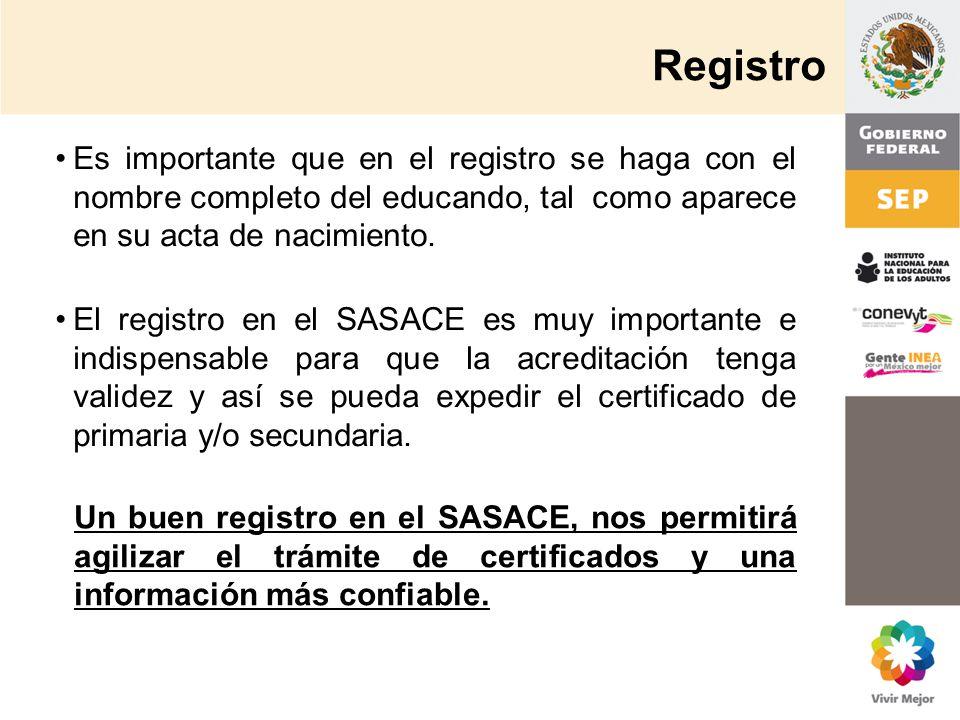 Registro Es importante que en el registro se haga con el nombre completo del educando, tal como aparece en su acta de nacimiento.