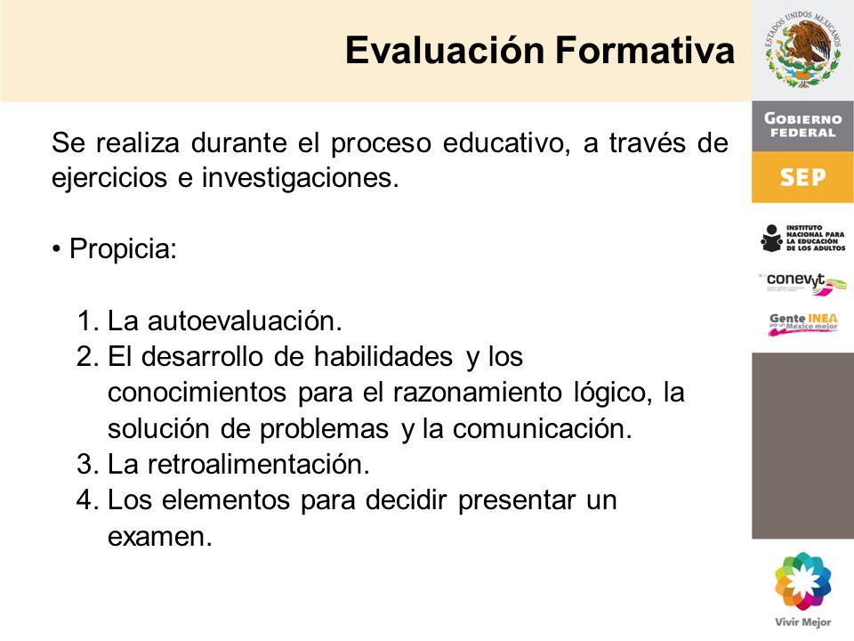 Evaluación Formativa Se realiza durante el proceso educativo, a través de ejercicios e investigaciones.