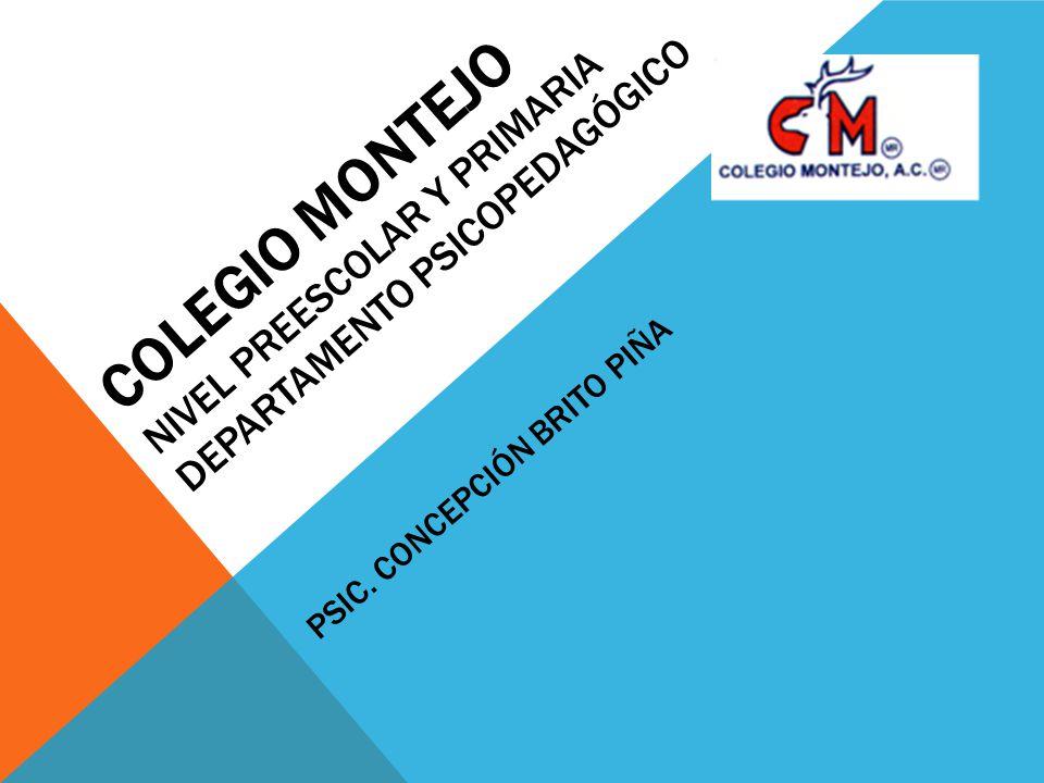 Colegio Montejo Nivel Preescolar y Primaria Departamento Psicopedagógico Psic. Concepción Brito Piña