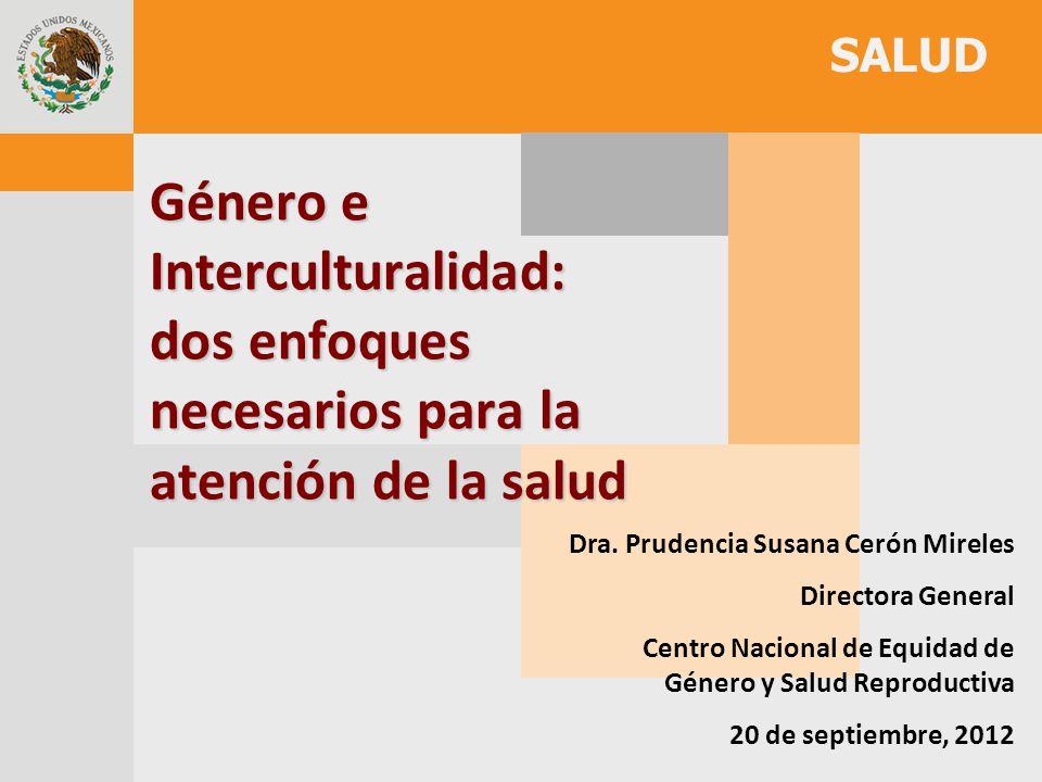 SALUD Género e Interculturalidad: dos enfoques necesarios para la atención de la salud. Dra. Prudencia Susana Cerón Mireles.