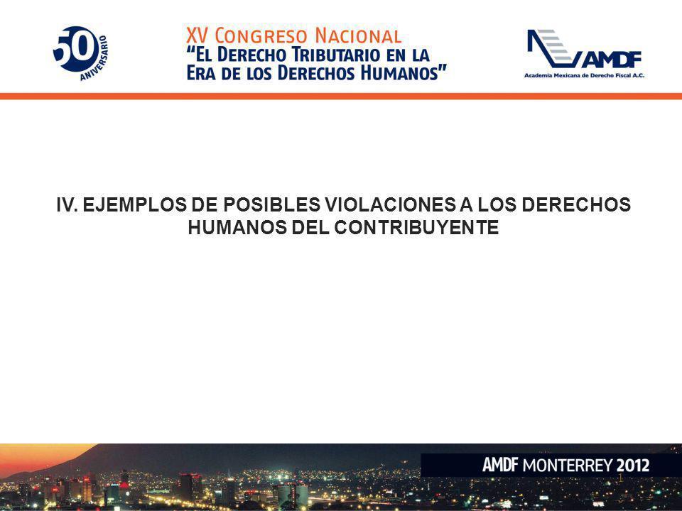 IV. EJEMPLOS DE POSIBLES VIOLACIONES A LOS DERECHOS HUMANOS DEL CONTRIBUYENTE