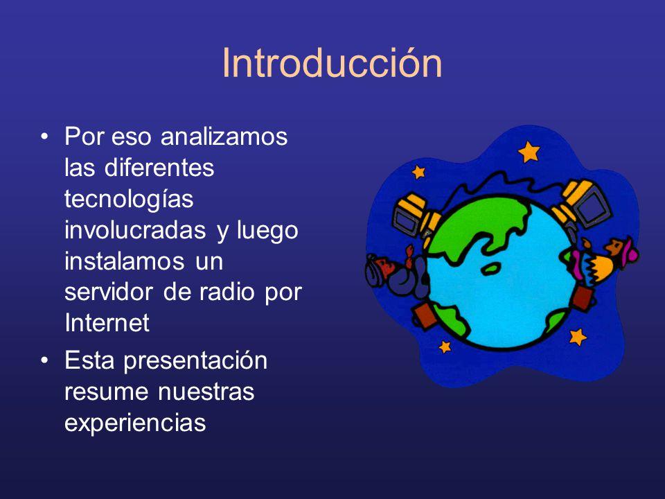 Introducción Por eso analizamos las diferentes tecnologías involucradas y luego instalamos un servidor de radio por Internet.