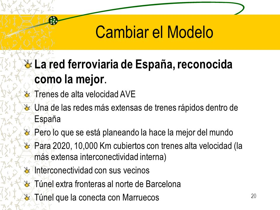 Cambiar el Modelo La red ferroviaria de España, reconocida como la mejor. Trenes de alta velocidad AVE.