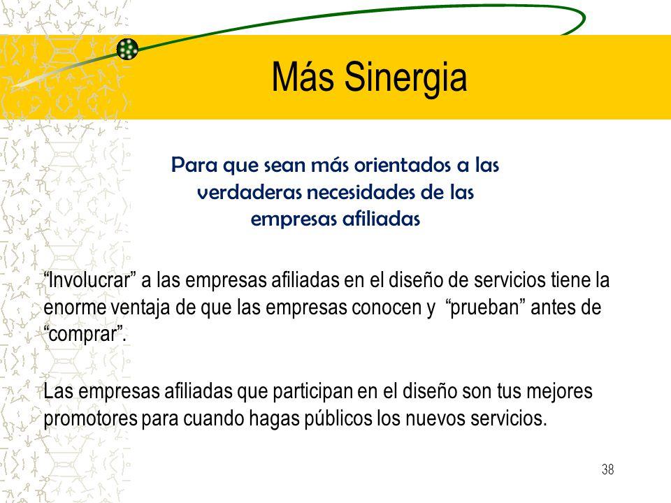 Más Sinergia Para que sean más orientados a las verdaderas necesidades de las empresas afiliadas.
