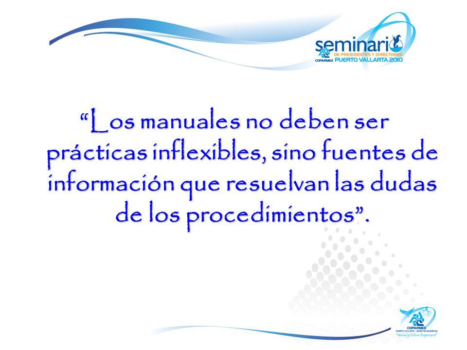 Los manuales no deben ser prácticas inflexibles, sino fuentes de información que resuelvan las dudas de los procedimientos .