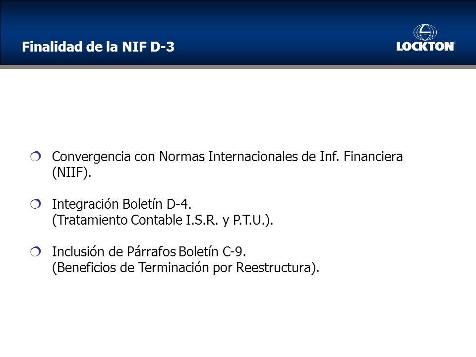 Finalidad de la NIF D-3 Convergencia con Normas Internacionales de Inf. Financiera. (NIIF). Integración Boletín D-4.