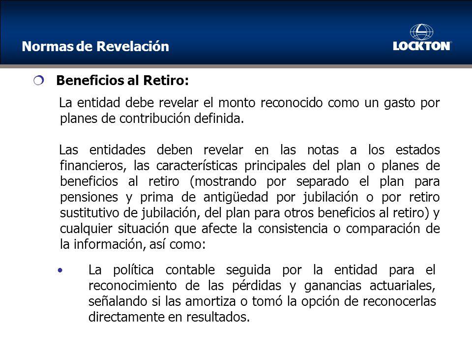 Normas de Revelación Beneficios al Retiro: La entidad debe revelar el monto reconocido como un gasto por planes de contribución definida.