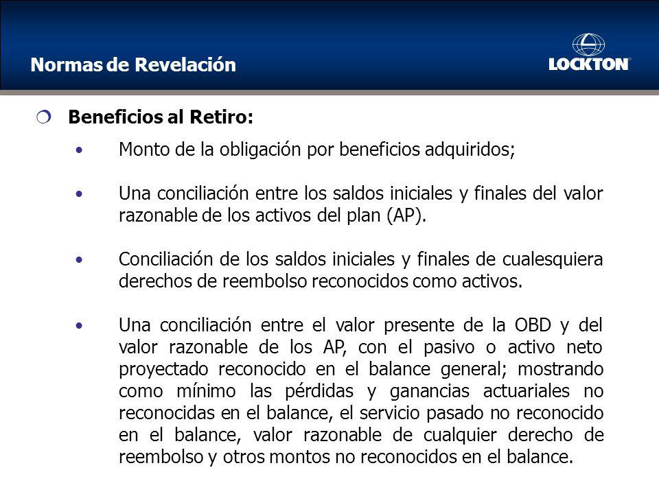 Normas de Revelación Beneficios al Retiro: Monto de la obligación por beneficios adquiridos;