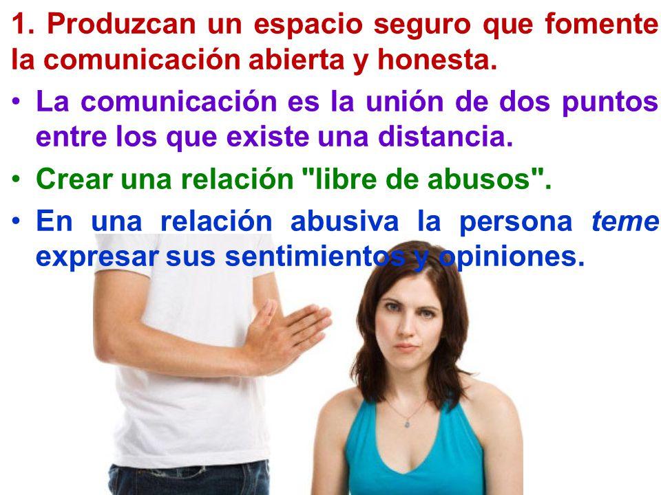 1. Produzcan un espacio seguro que fomente la comunicación abierta y honesta.