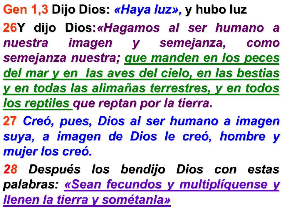 Gen 1,3 Dijo Dios: «Haya luz», y hubo luz