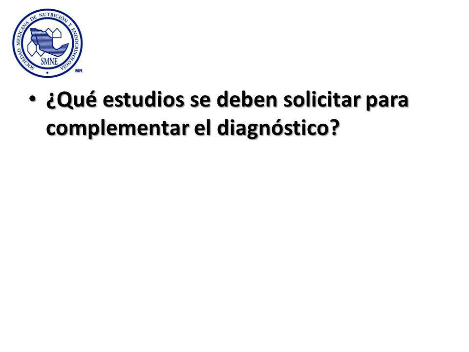 ¿Qué estudios se deben solicitar para complementar el diagnóstico