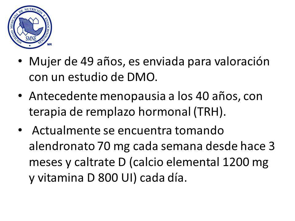 Mujer de 49 años, es enviada para valoración con un estudio de DMO.