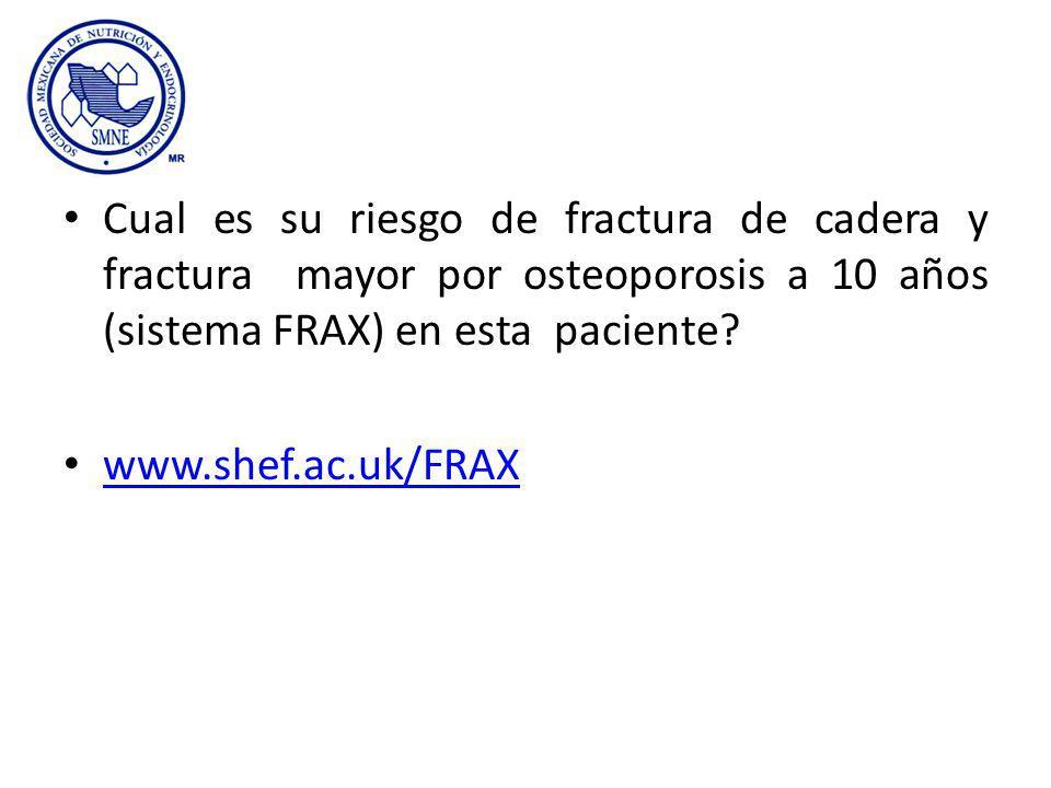 Cual es su riesgo de fractura de cadera y fractura mayor por osteoporosis a 10 años (sistema FRAX) en esta paciente