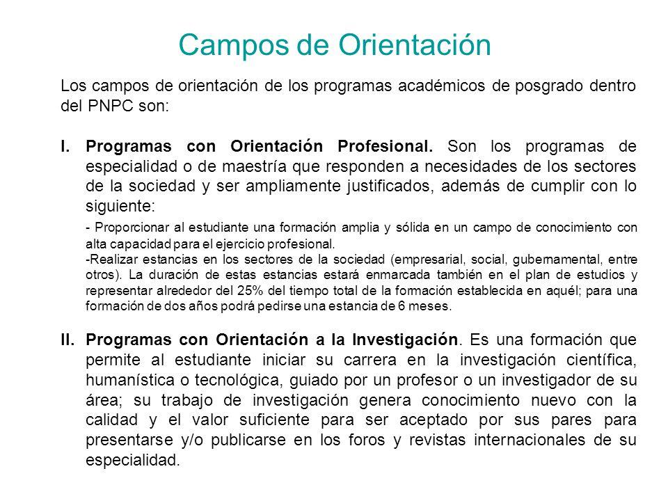 Campos de Orientación Los campos de orientación de los programas académicos de posgrado dentro del PNPC son:
