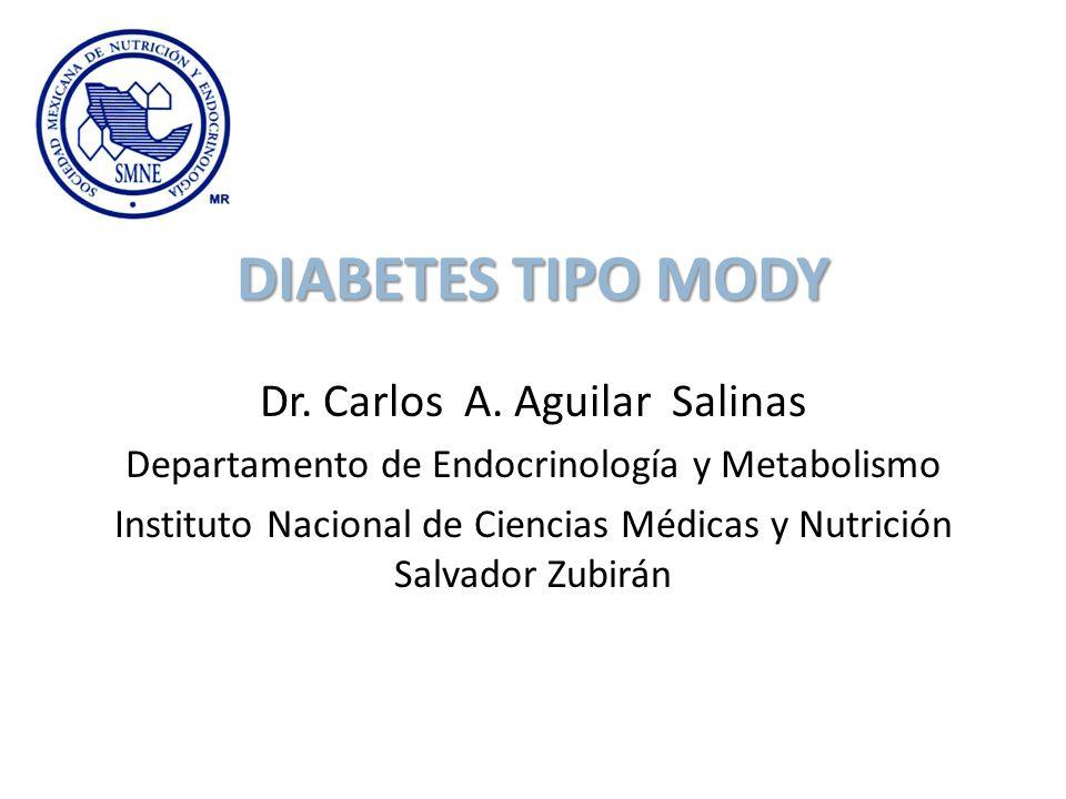DIABETES TIPO MODY Dr. Carlos A. Aguilar Salinas