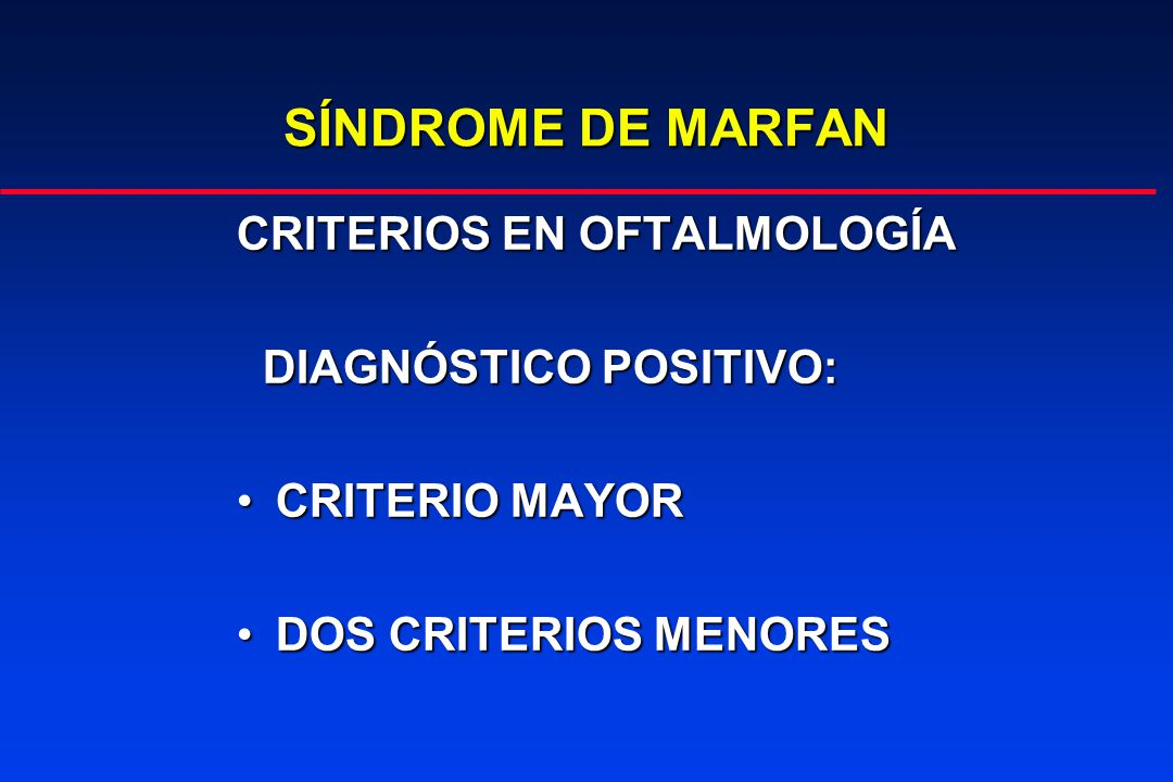 SÍNDROME DE MARFAN CRITERIOS EN OFTALMOLOGÍA DIAGNÓSTICO POSITIVO: