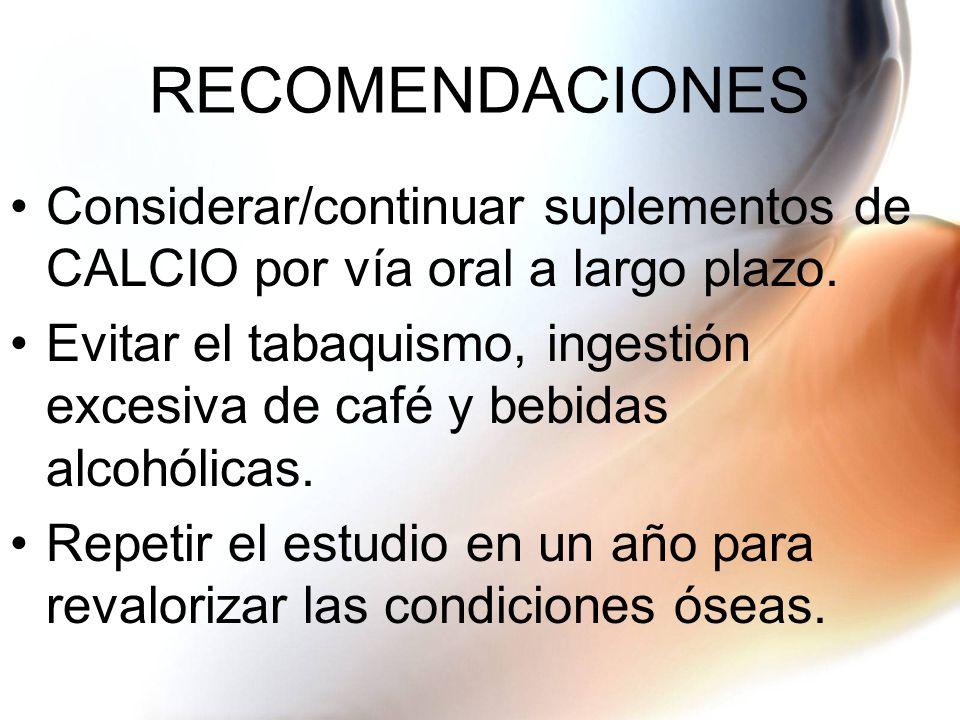 RECOMENDACIONES Considerar/continuar suplementos de CALCIO por vía oral a largo plazo.