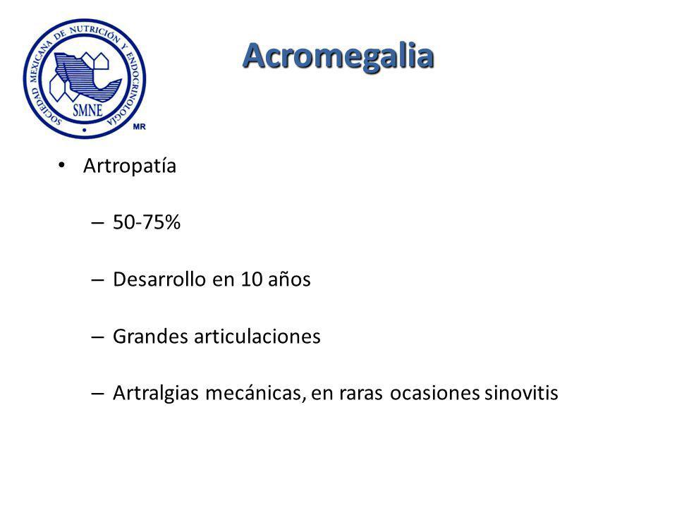 Acromegalia Artropatía 50-75% Desarrollo en 10 años