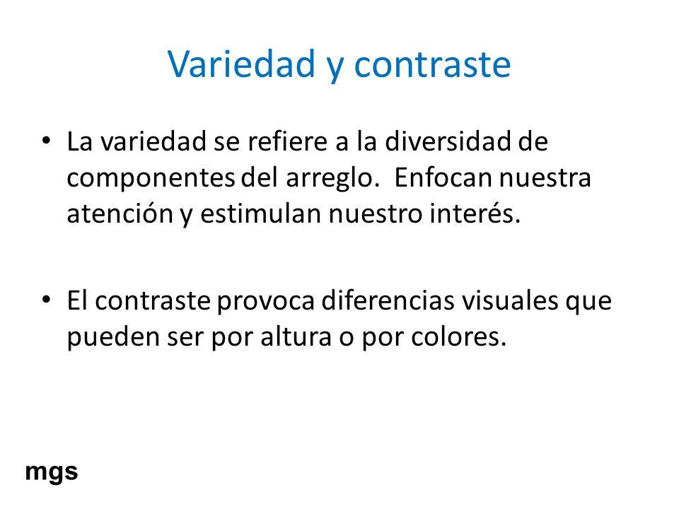 Variedad y contrasteLa variedad se refiere a la diversidad de componentes del arreglo. Enfocan nuestra atención y estimulan nuestro interés.
