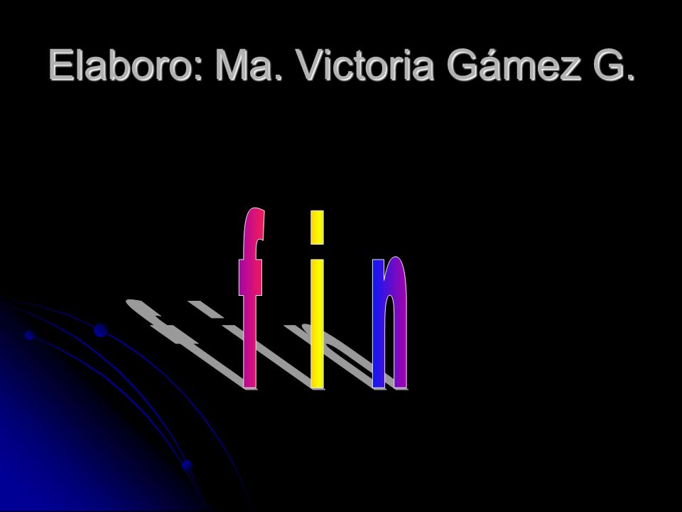 Elaboro: Ma. Victoria Gámez G.