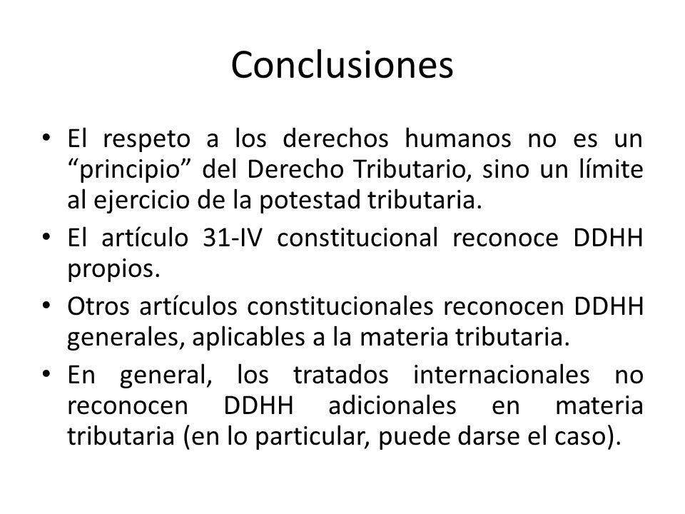 Conclusiones El respeto a los derechos humanos no es un principio del Derecho Tributario, sino un límite al ejercicio de la potestad tributaria.