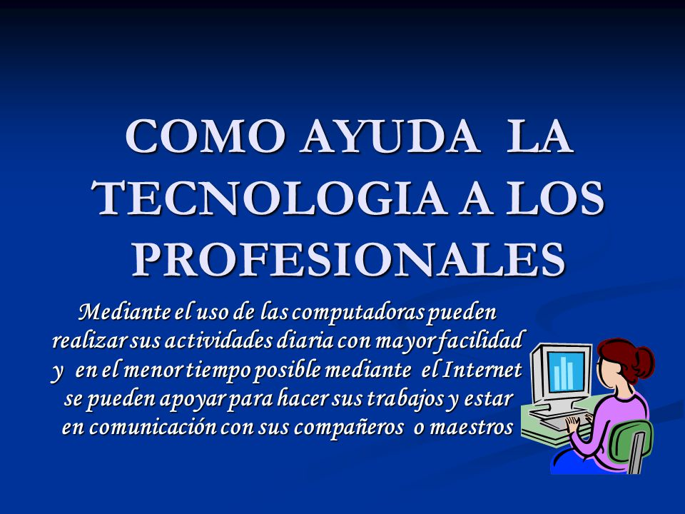 COMO AYUDA LA TECNOLOGIA A LOS PROFESIONALES