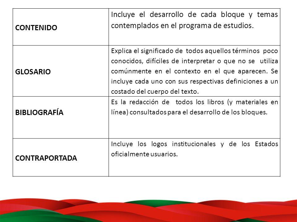 CONTENIDO Incluye el desarrollo de cada bloque y temas contemplados en el programa de estudios. GLOSARIO.