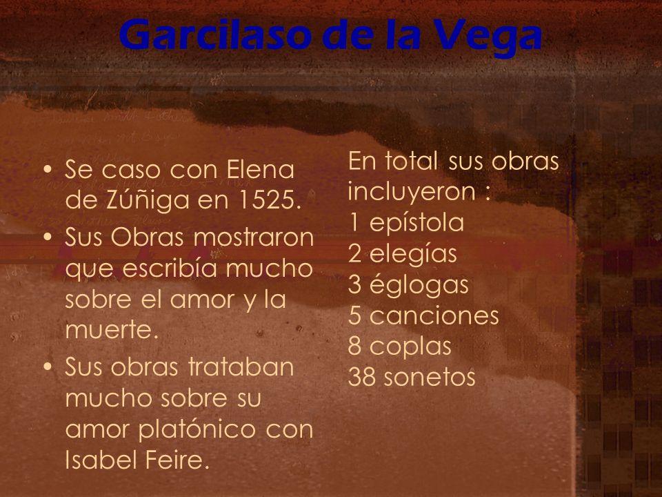 Garcilaso de la Vega En total sus obras incluyeron :