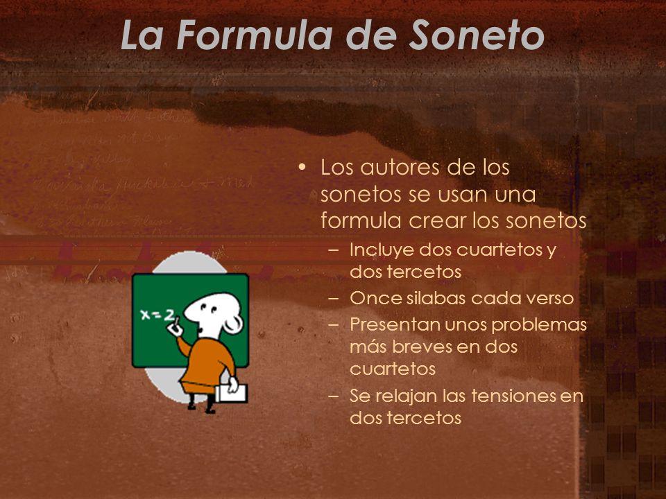 La Formula de Soneto Los autores de los sonetos se usan una formula crear los sonetos. Incluye dos cuartetos y dos tercetos.