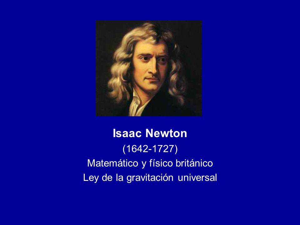 Isaac Newton (1642-1727) Matemático y físico británico