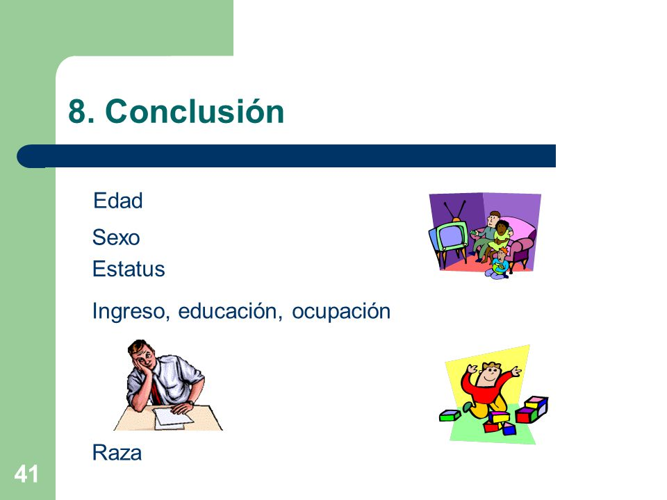 8. Conclusión Edad Sexo Estatus Ingreso, educación, ocupación Raza