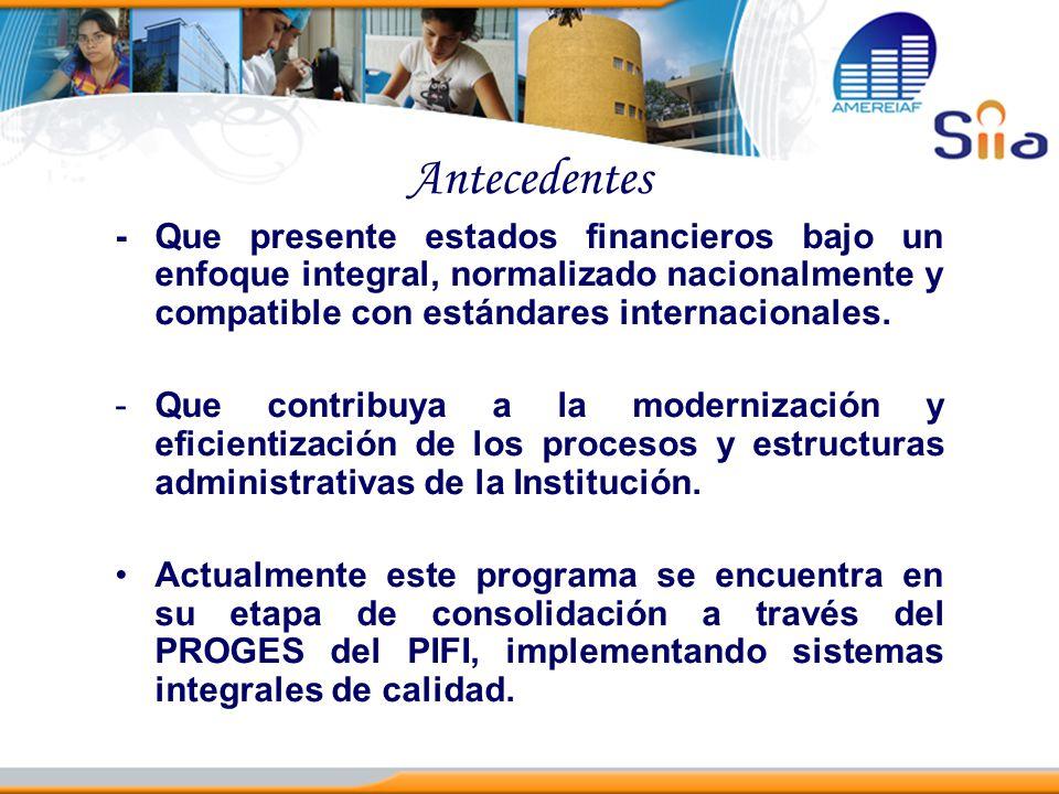 Antecedentes - Que presente estados financieros bajo un enfoque integral, normalizado nacionalmente y compatible con estándares internacionales.