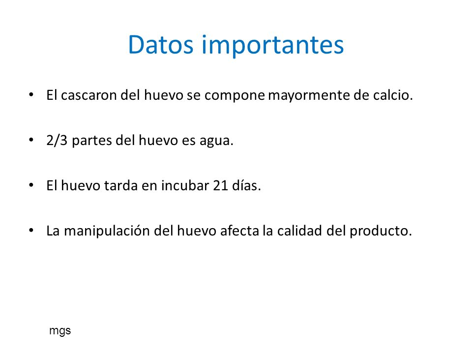 Datos importantes El cascaron del huevo se compone mayormente de calcio. 2/3 partes del huevo es agua.