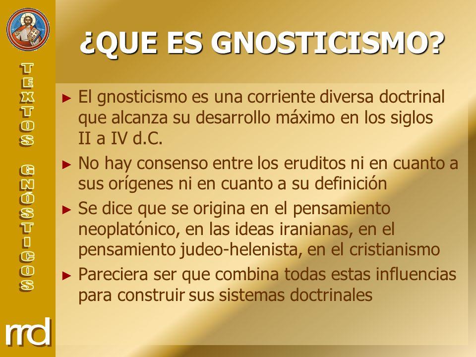 ¿QUE ES GNOSTICISMO El gnosticismo es una corriente diversa doctrinal que alcanza su desarrollo máximo en los siglos II a IV d.C.