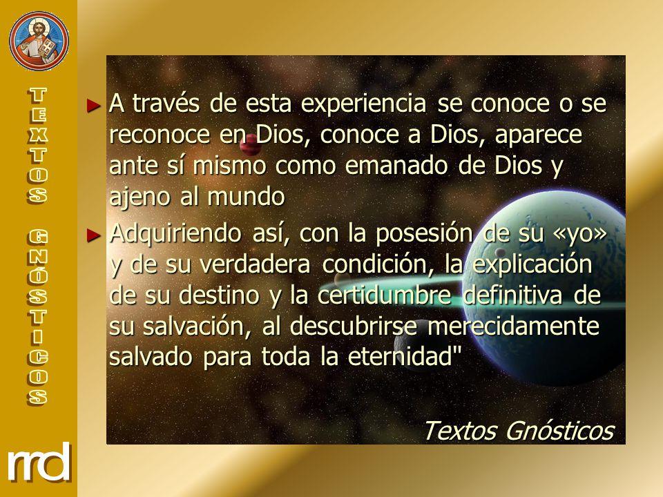 A través de esta experiencia se conoce o se reconoce en Dios, conoce a Dios, aparece ante sí mismo como emanado de Dios y ajeno al mundo