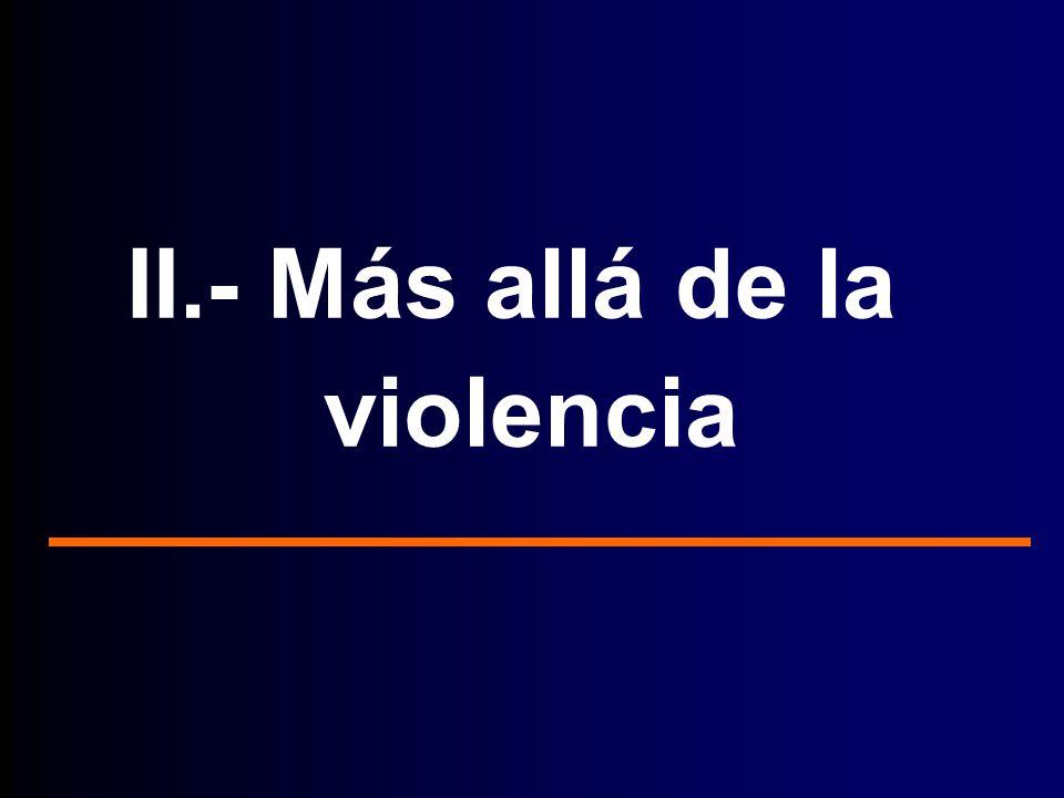 II.- Más allá de la violencia