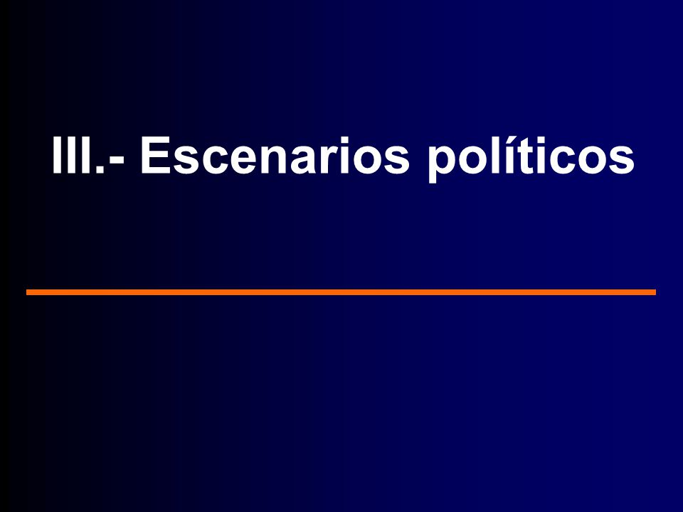 III.- Escenarios políticos