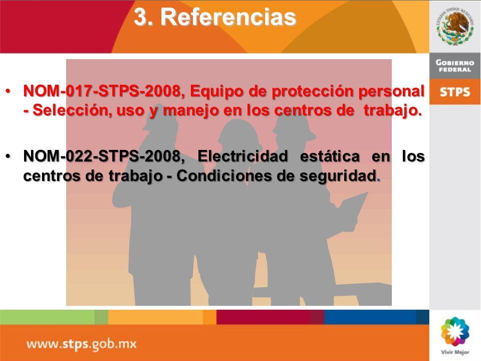 3. Referencias NOM-017-STPS-2008, Equipo de protección personal - Selección, uso y manejo en los centros de trabajo.