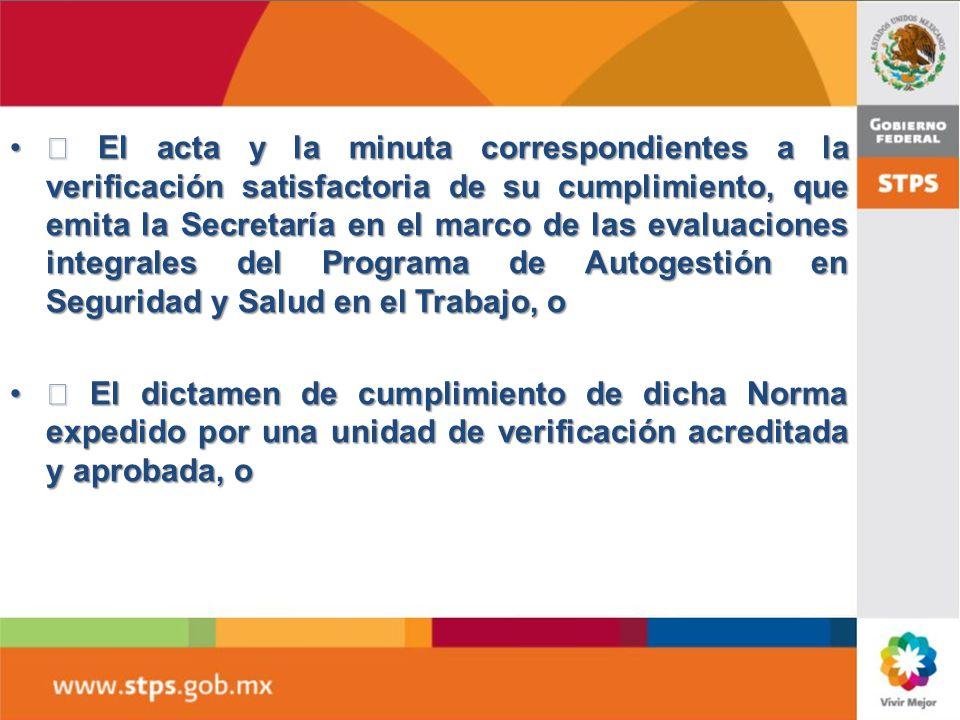  El acta y la minuta correspondientes a la verificación satisfactoria de su cumplimiento, que emita la Secretaría en el marco de las evaluaciones integrales del Programa de Autogestión en Seguridad y Salud en el Trabajo, o